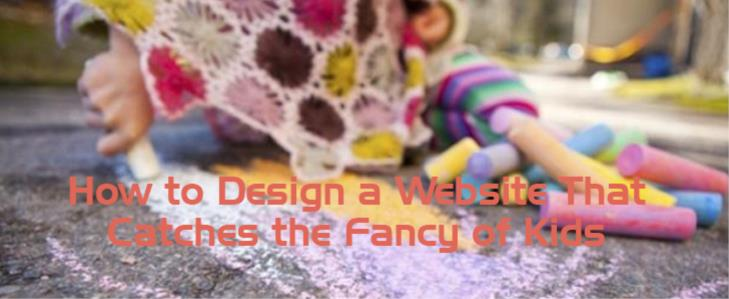How to Design a Website That Catches the Fancy of Kids