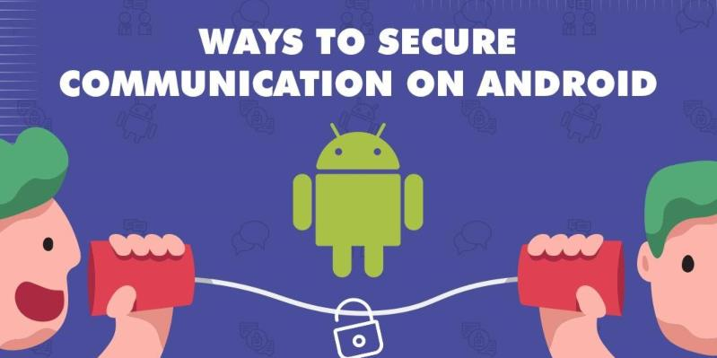 5 Amazing Ways To Secure Communication On Android