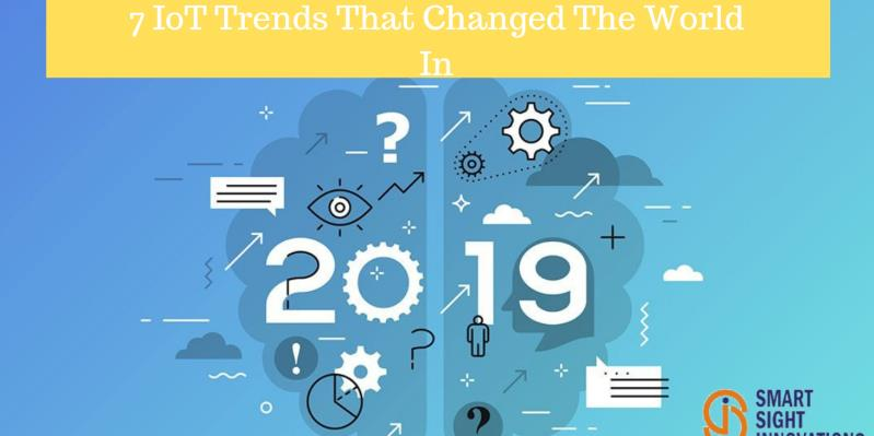 7 IoT Trends That Changed The World In 2019
