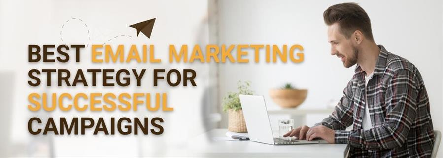Best Email Marketing Strategy for Successful Campaigns