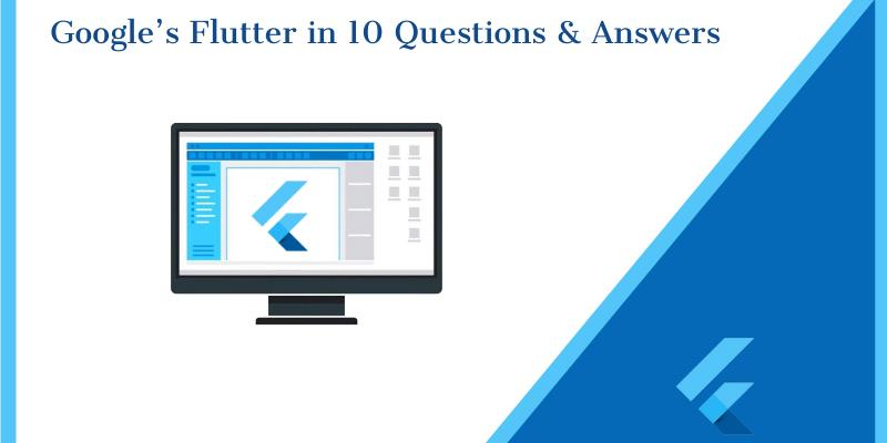 Google's Flutter in 10 Questions & Answers