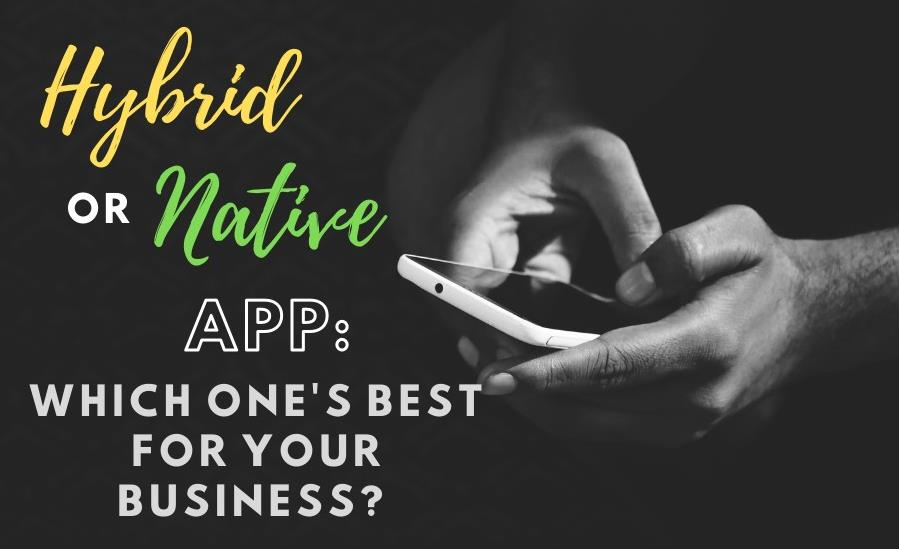 Hybrid vs Native App: Which One's Best for Your Business