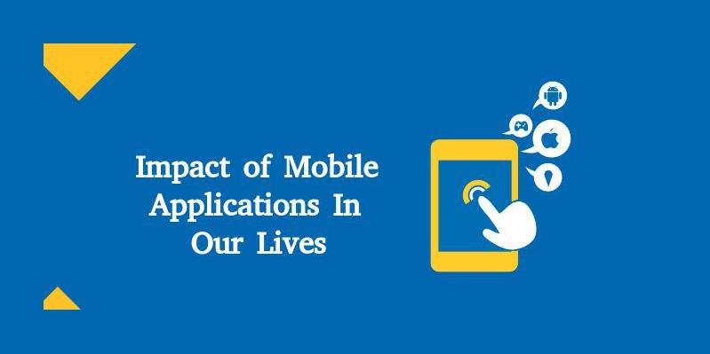 Impact Of Mobile Applications In Our Lives