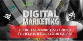 10 Digital Marketing Tricks to Help Bolster Your Sales!