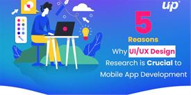 5 Reasons Why UX/UI Design Research is Crucial to Mobile App Development