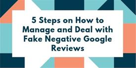5 Steps on How to Manage and Deal with Fake Negative Google Reviews