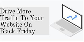 6 Impressive Ways to Drive More Traffic To Your Website On Black Friday