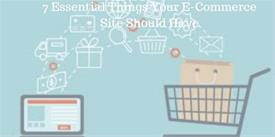 7 Essential Things Your E-Commerce Site Should Have