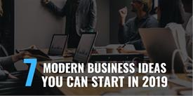 7 Modern Business Ideas You Can Start in 2019