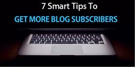 7 Tips To Get More Subscribers For Your Blog