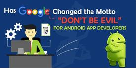 "Has Google changed the motto ""Don't be Evil"" for Android App Developers"