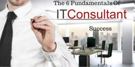 The 6 Fundamentals Of IT Consultant Success