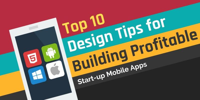 Top 10 Design Tips For Building Profitable Start-up Mobile Apps