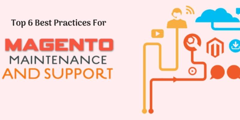Top 6 Best Practices For Magento Maintenance and Support