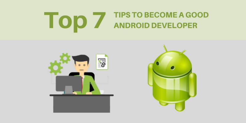 Top 7 Tips to Become a Good Android Developer