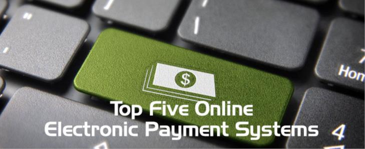Top Five Online Electronic Payment Systems