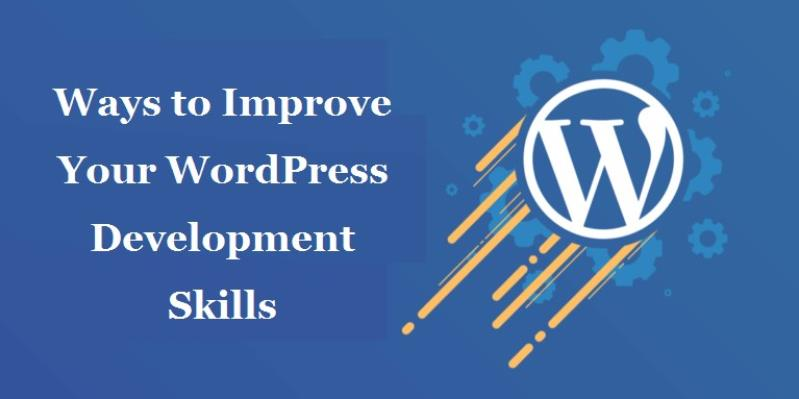 Ways to Improve Your WordPress Development Skills